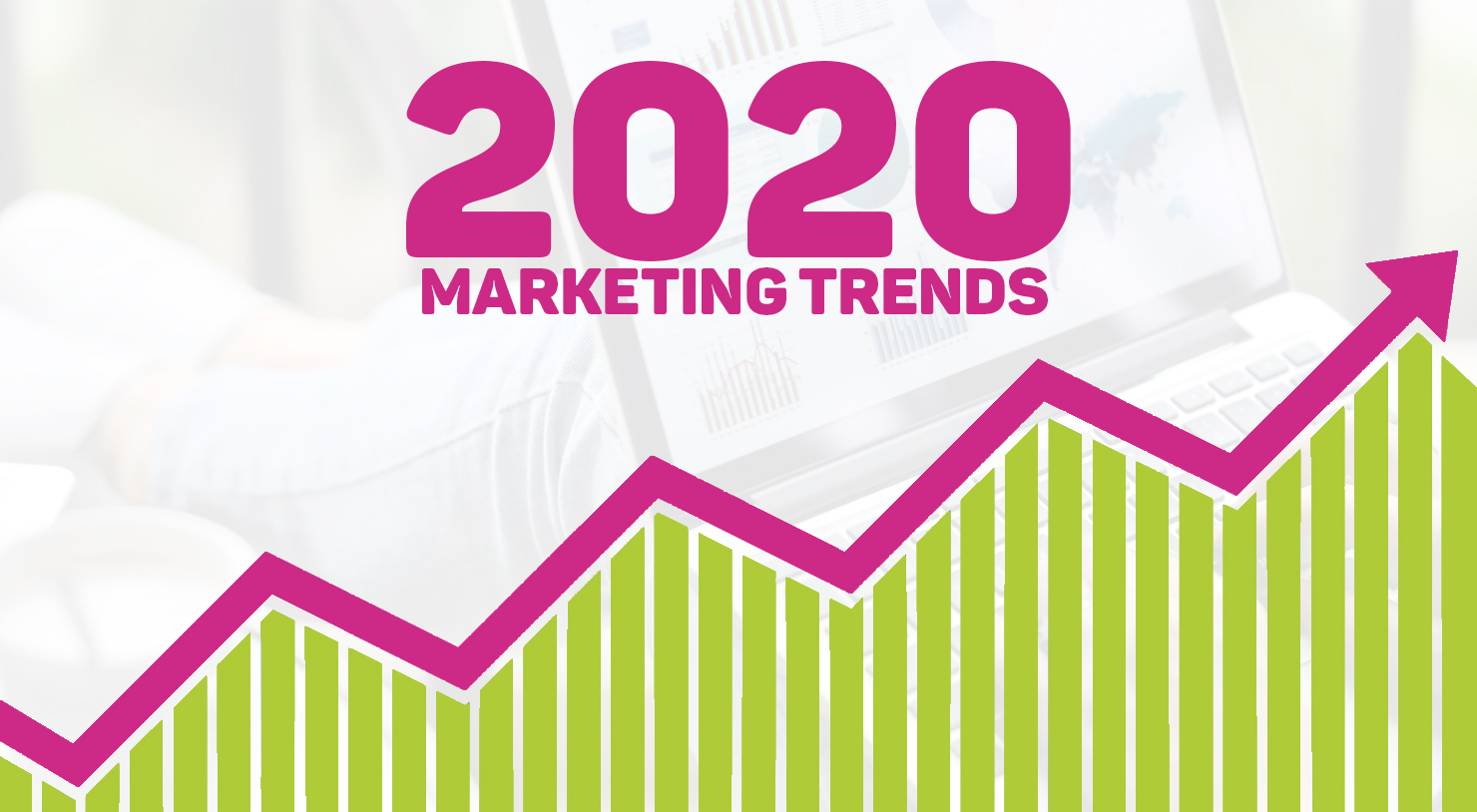Trends 2020.Ten Marketing Trends To Look Out For In 2020