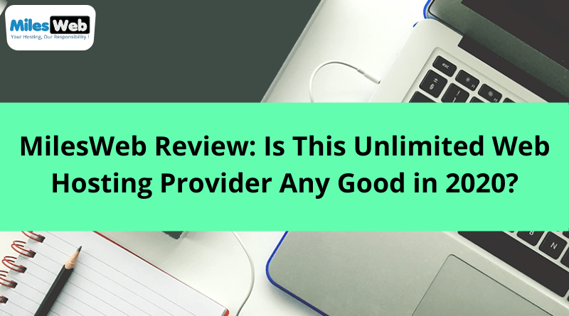 MilesWeb Review Is This Unlimited Web Hosting Provider Any Good in 2020